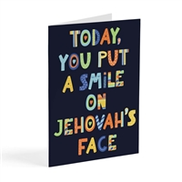 Today you put a smile on Jehovah's Face